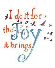 I do it for the Joy